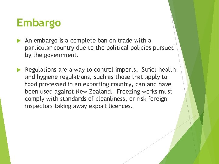 Embargo An embargo is a complete ban on trade with a particular country due