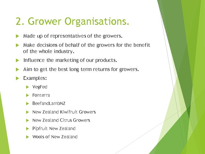 2. Grower Organisations. Made up of representatives of the growers. Make decisions of behalf