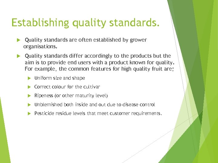 Establishing quality standards. Quality standards are often established by grower organisations. Quality standards differ