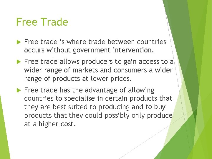 Free Trade Free trade is where trade between countries occurs without government intervention. Free
