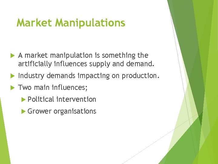 Market Manipulations A market manipulation is something the artificially influences supply and demand. Industry