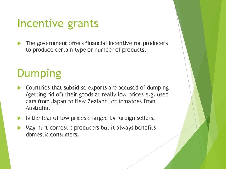 Incentive grants The government offers financial incentive for producers to produce certain type or