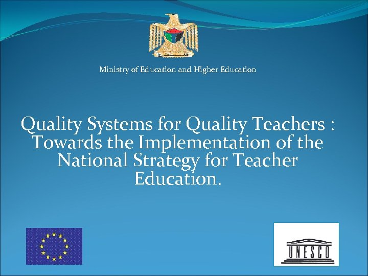Ministry of Education and Higher Education Quality Systems for Quality Teachers : Towards the