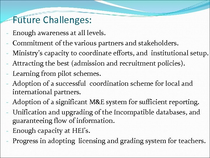 Future Challenges: - Enough awareness at all levels. Commitment of the various partners and