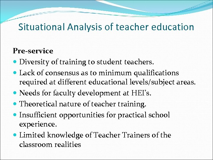 Situational Analysis of teacher education Pre-service Diversity of training to student teachers. Lack of