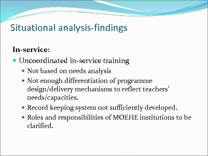 Situational analysis-findings In-service: Uncoordinated in-service training Not based on needs analysis Not enough differentiation