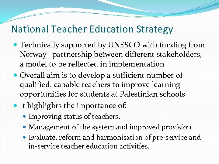National Teacher Education Strategy Technically supported by UNESCO with funding from Norway– partnership between