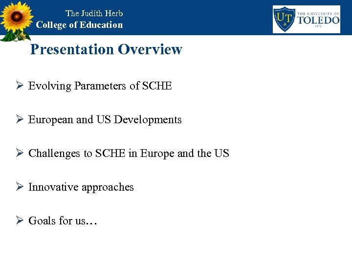 The Judith Herb College of Education Presentation Overview Ø Evolving Parameters of SCHE Ø
