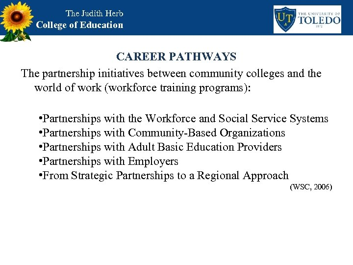 The Judith Herb College of Education CAREER PATHWAYS The partnership initiatives between community colleges