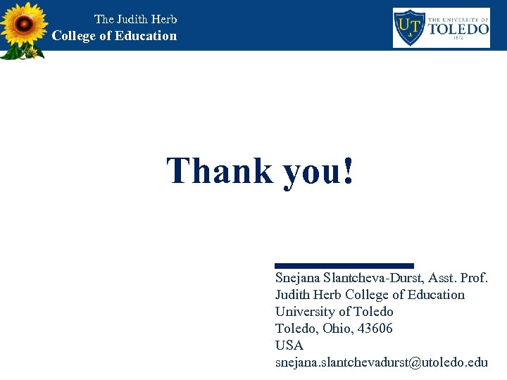The Judith Herb College of Education Thank you! Snejana Slantcheva-Durst, Asst. Prof. Judith Herb