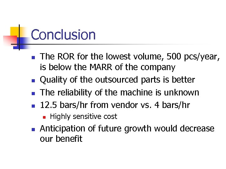 Conclusion n n The ROR for the lowest volume, 500 pcs/year, is below the