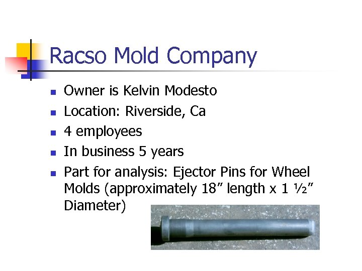 Racso Mold Company n n n Owner is Kelvin Modesto Location: Riverside, Ca 4
