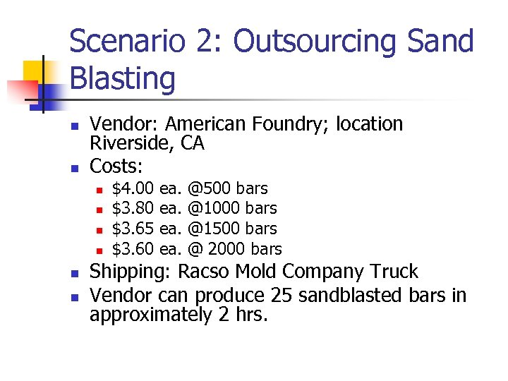 Scenario 2: Outsourcing Sand Blasting n n Vendor: American Foundry; location Riverside, CA Costs:
