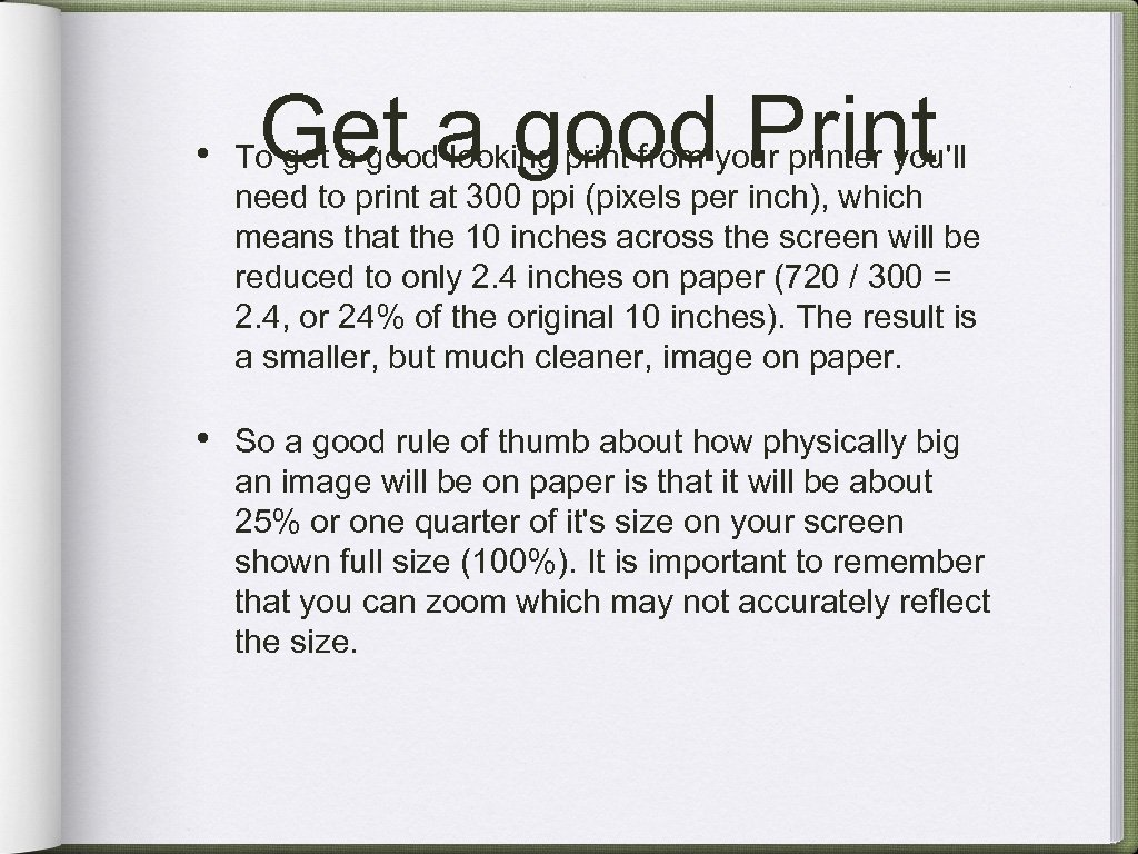 Get a good Print • To get a good looking print from your printer