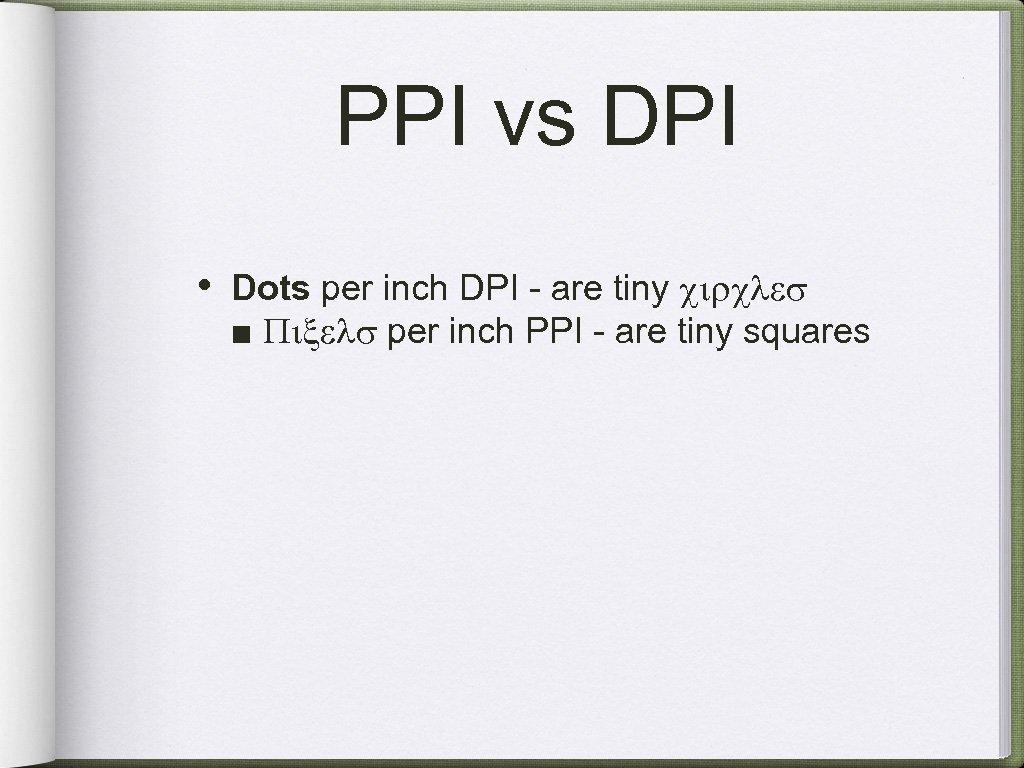 PPI vs DPI • Dots per inch DPI - are tiny circles ■ Pixels