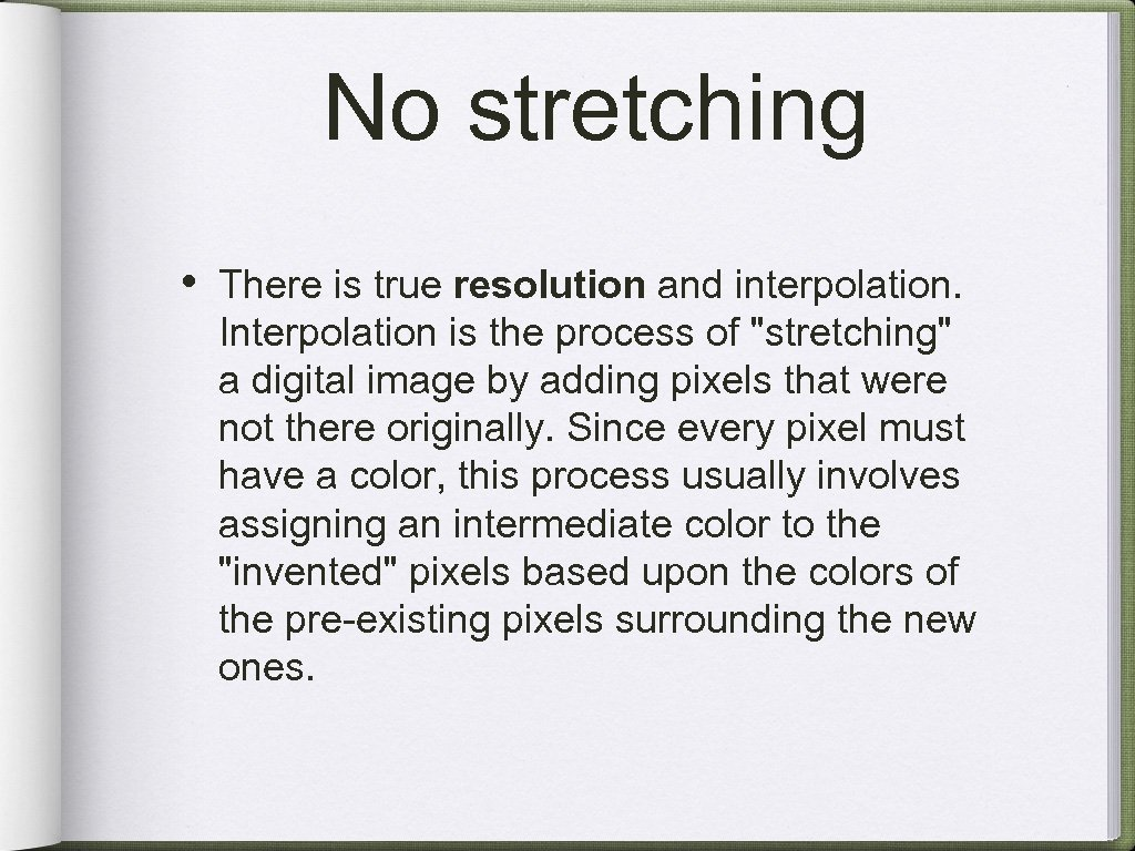 No stretching • There is true resolution and interpolation. Interpolation is the process of