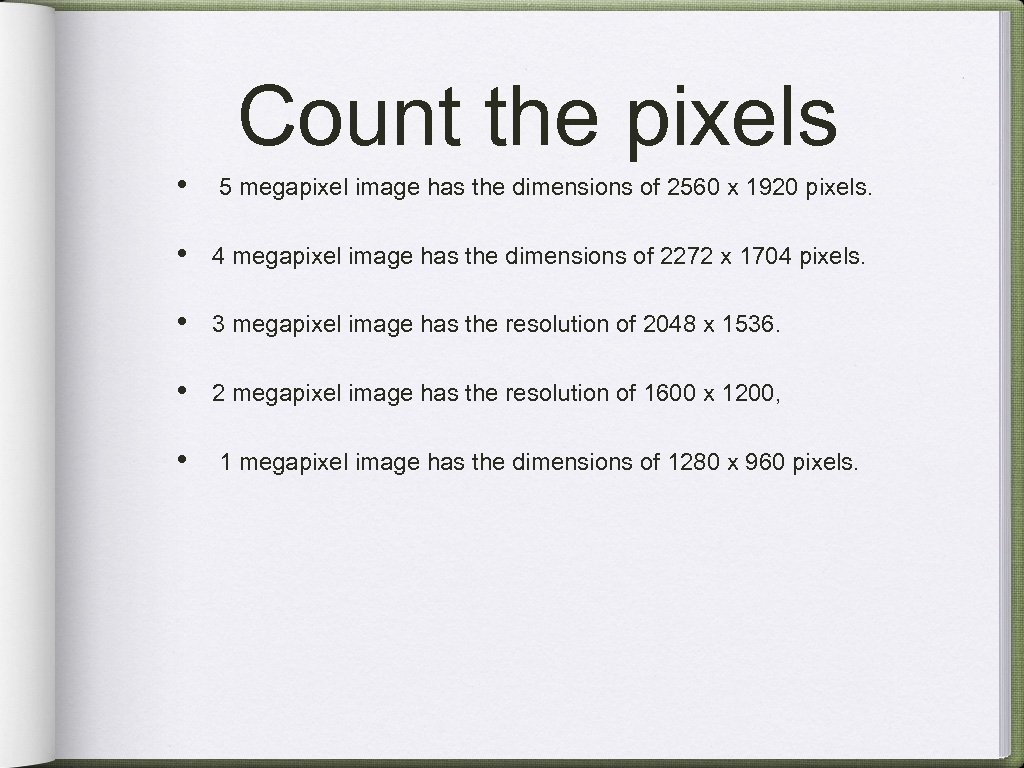 Count the pixels • 5 megapixel image has the dimensions of 2560 x 1920