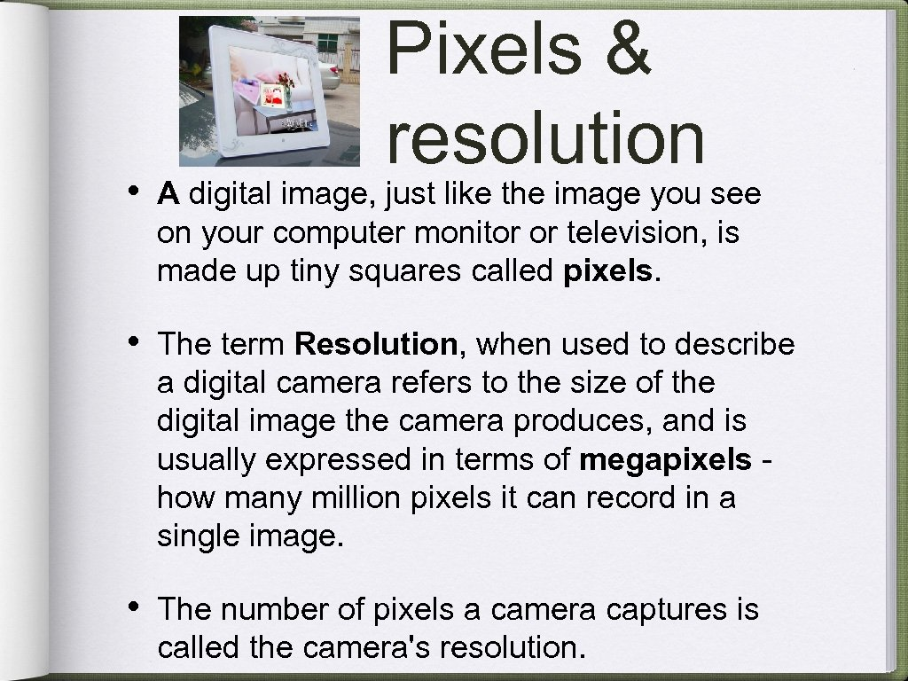 Pixels & resolution • A digital image, just like the image you see on