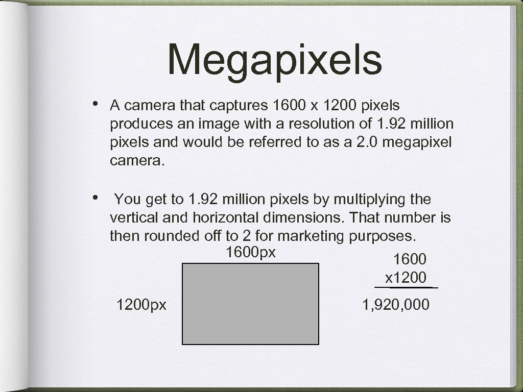 Megapixels • A camera that captures 1600 x 1200 pixels produces an image with