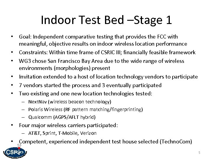 Indoor Test Bed –Stage 1 • Goal: Independent comparative testing that provides the FCC