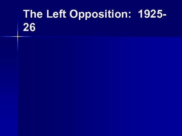 The Left Opposition: 192526