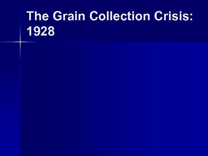 The Grain Collection Crisis: 1928