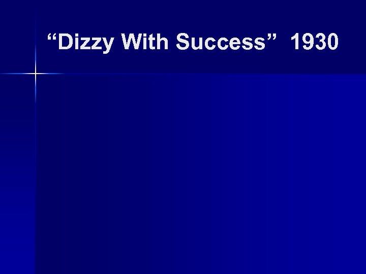 """Dizzy With Success"" 1930"
