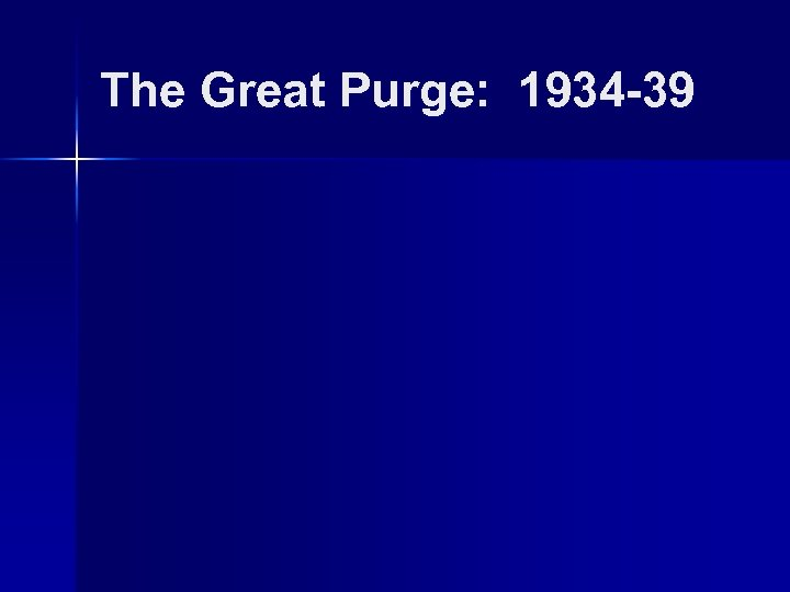 The Great Purge: 1934 -39