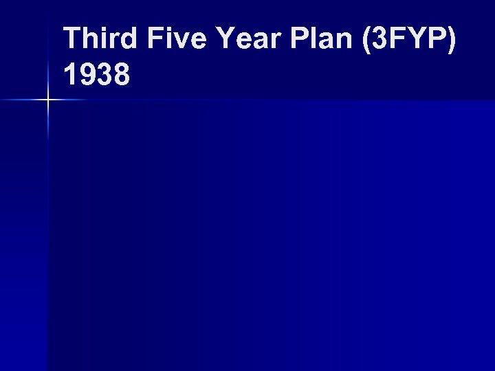 Third Five Year Plan (3 FYP) 1938