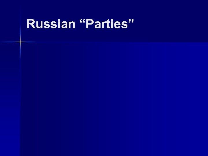 "Russian ""Parties"""