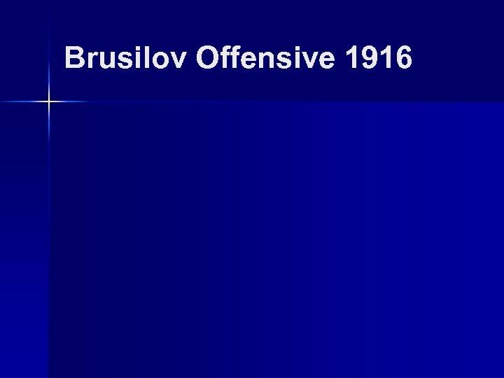 Brusilov Offensive 1916