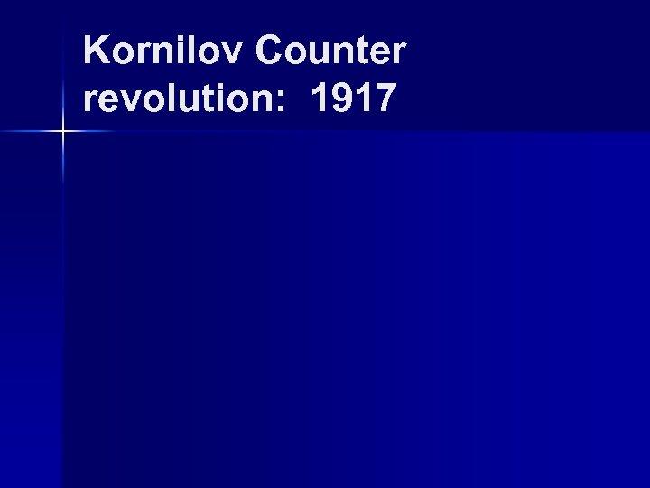 Kornilov Counter revolution: 1917