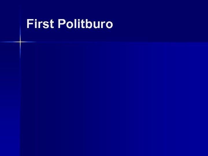 First Politburo