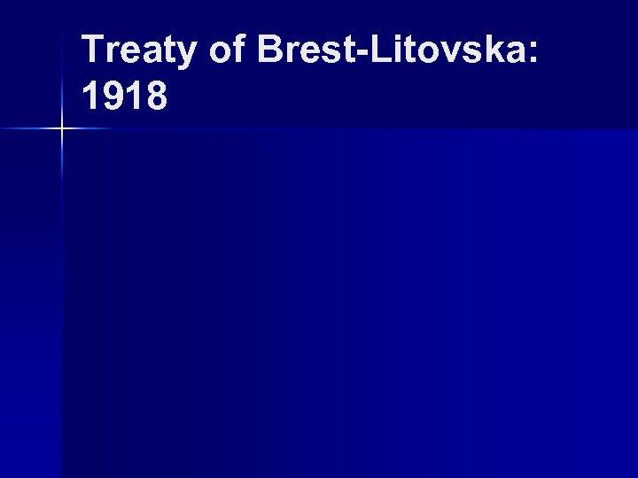 Treaty of Brest-Litovska: 1918