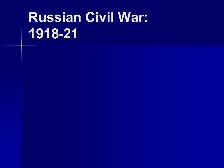 Russian Civil War: 1918 -21
