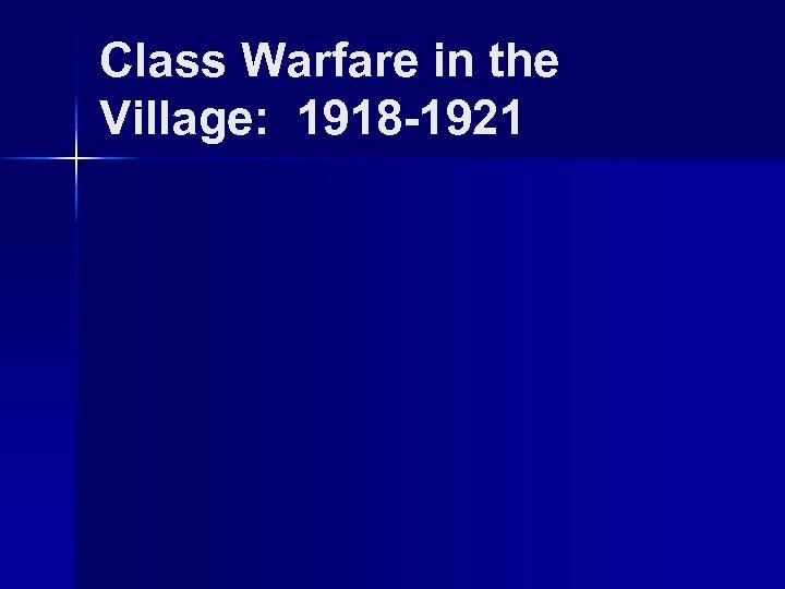Class Warfare in the Village: 1918 -1921