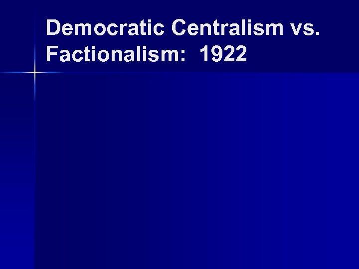 Democratic Centralism vs. Factionalism: 1922
