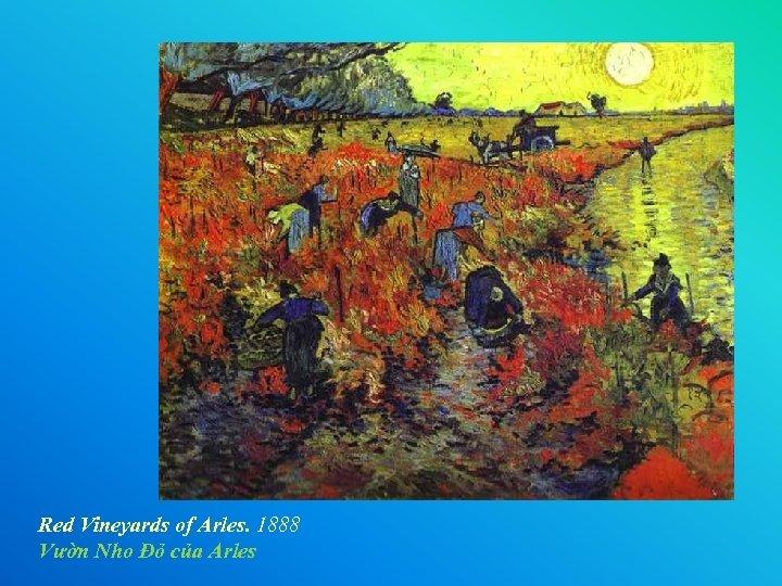 Red Vineyards of Arles. 1888 Vườn Nho Đỏ của Arles