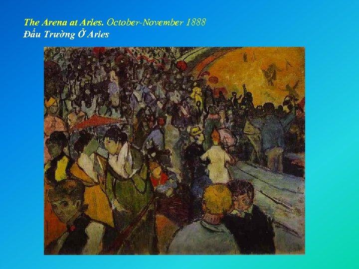 The Arena at Arles. October-November 1888 Đấu Trường Ở Arles