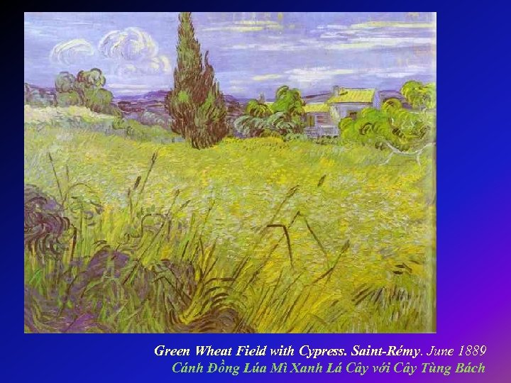 Green Wheat Field with Cypress. Saint-Rémy. June 1889 Cánh Đồng Lúa Mì Xanh Lá