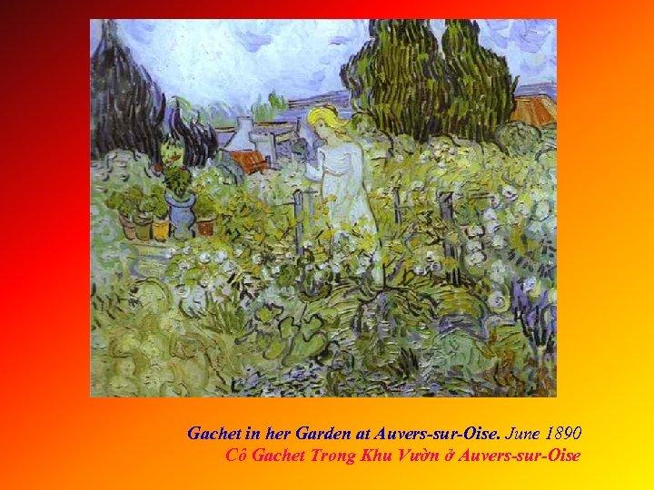 Gachet in her Garden at Auvers-sur-Oise. June 1890 Cô Gachet Trong Khu Vườn ở