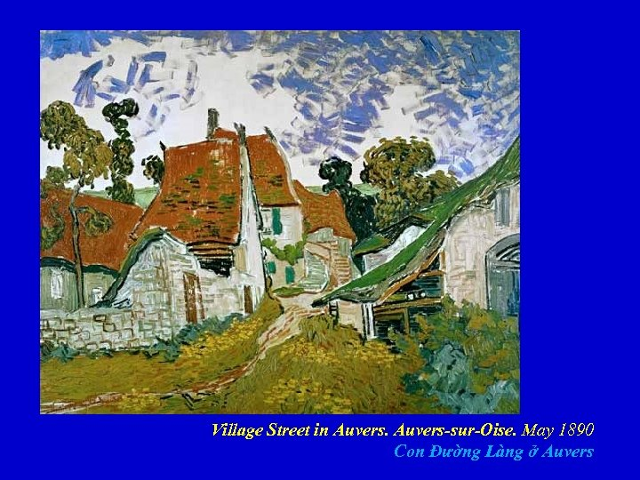 Village Street in Auvers-sur-Oise. May 1890 Con Đường Làng ở Auvers