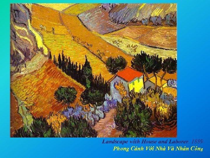 Landscape with House and Laborer. 1889 Phong Cảnh Với Nhà Và Nhân Công