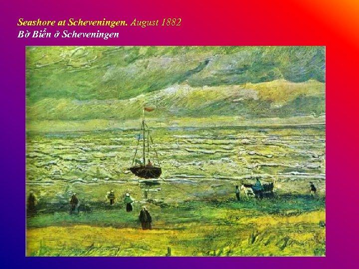 Seashore at Scheveningen. August 1882 Bờ Biển ở Scheveningen