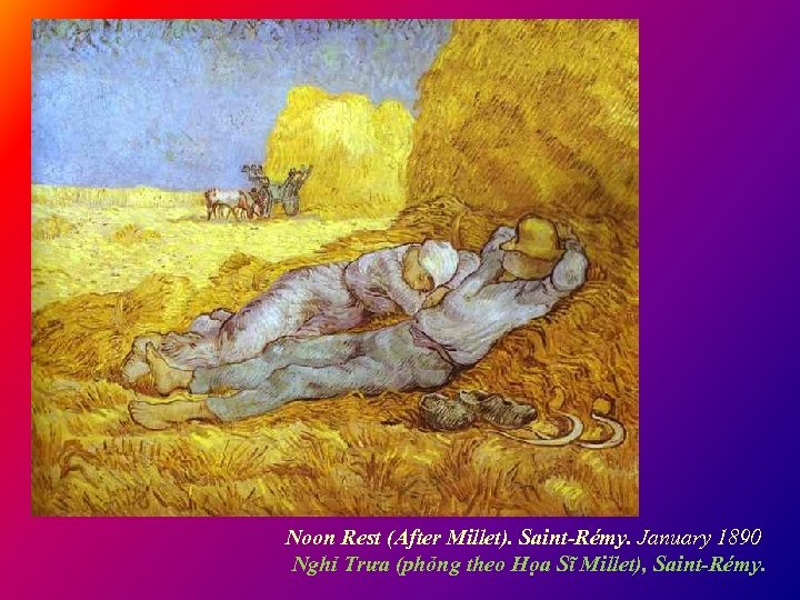 Noon Rest (After Millet). Saint-Rémy. January 1890 Nghỉ Trưa (phỏng theo Họa Sĩ Millet),