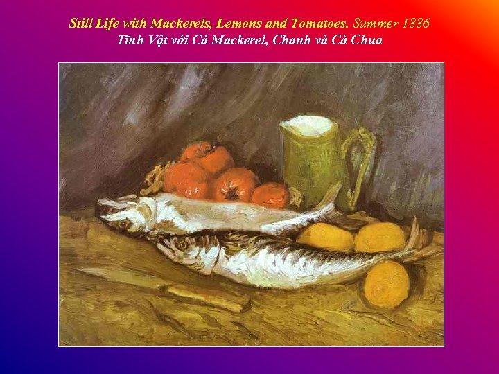 Still Life with Mackerels, Lemons and Tomatoes. Summer 1886 Tĩnh Vật với Cá Mackerel,
