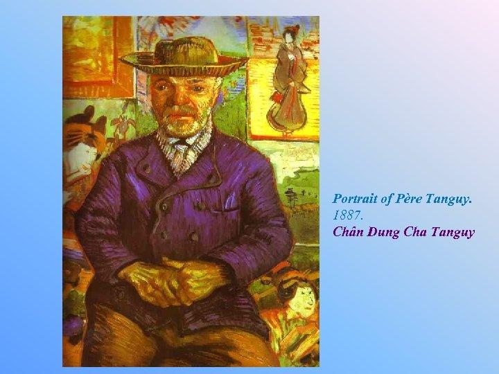 Portrait of Père Tanguy. 1887. Chân Dung Cha Tanguy