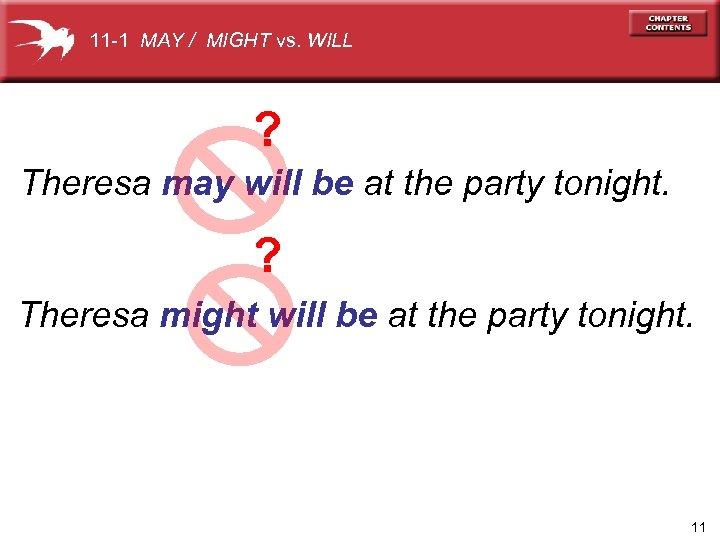 11 -1 MAY / MIGHT vs. WILL ? Theresa may will be at the