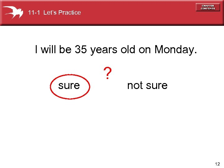 11 -1 Let's Practice I will be 35 years old on Monday. sure ?