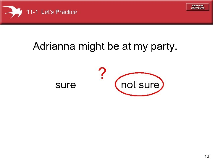 11 -1 Let's Practice Adrianna might be at my party. sure ? not sure